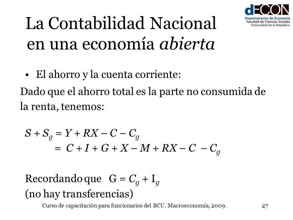 Curso de capacitación para funcionarios del BCU. Macroeconomía, 2009.27 La Contabilidad Nacional en una economía abierta El ahorro y la cuenta corrien