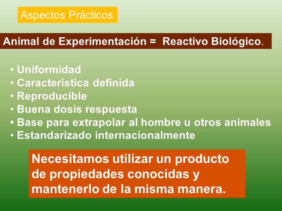 Animal de Experimentación = Reactivo Biológico. Uniformidad Característica definida Reproducible Buena dosis respuesta Base para extrapolar al hombre