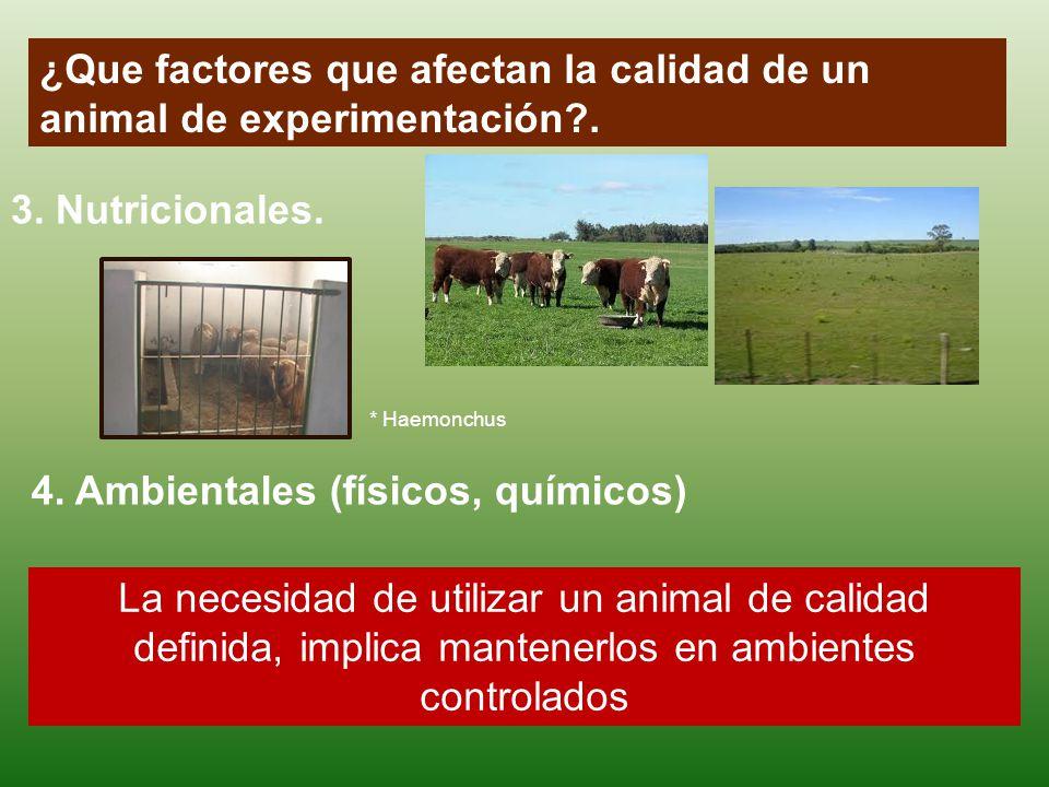 3. Nutricionales. La necesidad de utilizar un animal de calidad definida, implica mantenerlos en ambientes controlados 4. Ambientales (físicos, químic
