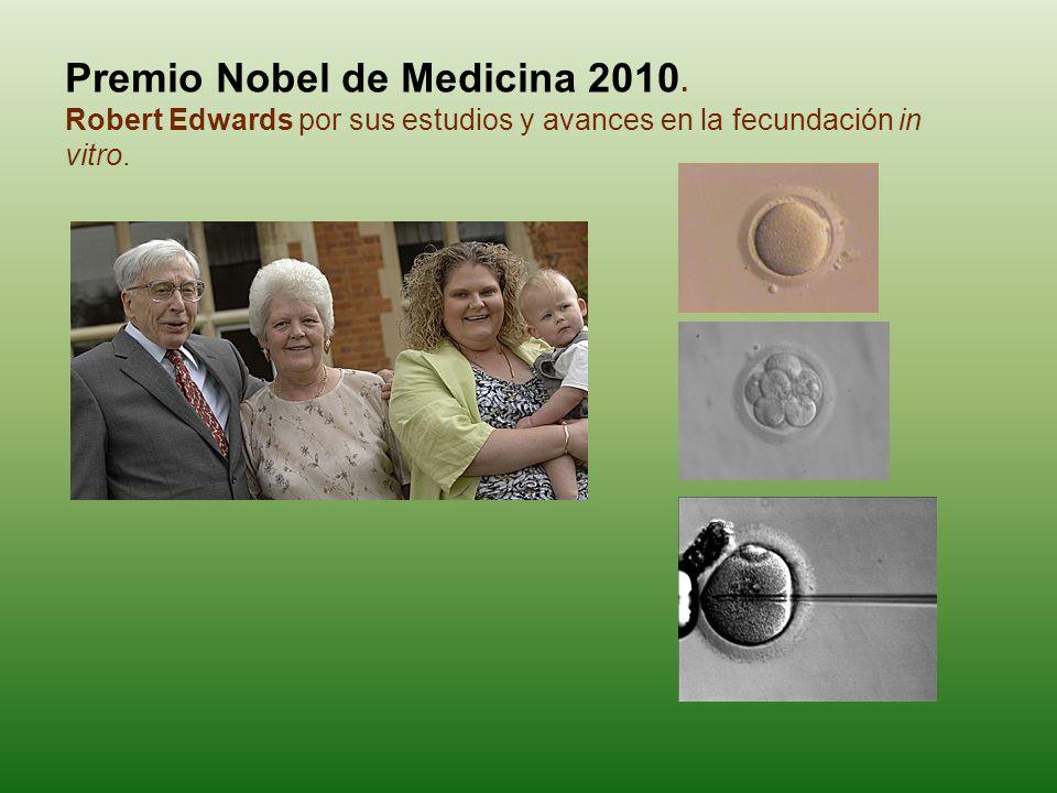 Premio Nobel de Medicina 2010. Robert Edwards por sus estudios y avances en la fecundación in vitro.