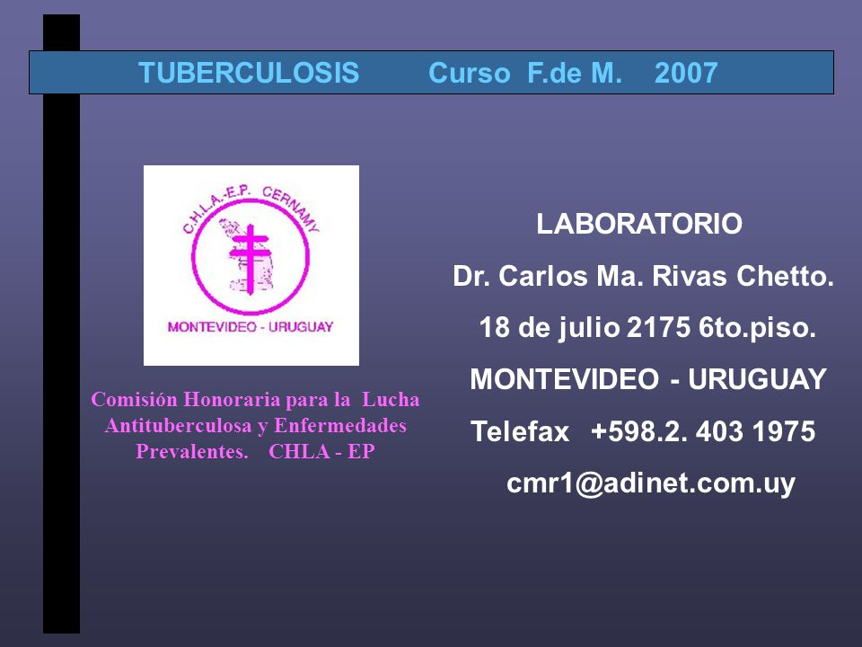 TUBERCULOSIS Curso F.de M.2007 LABORATORIO Dr. Carlos Ma.