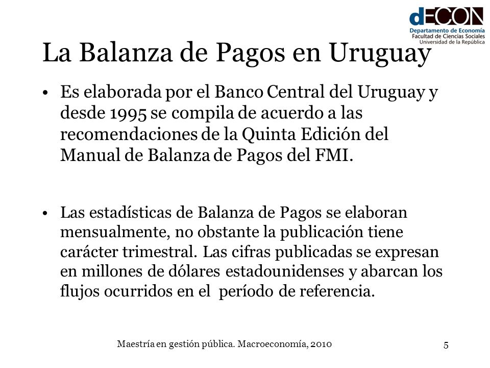 Maestría en gestión pública. Macroeconomía, 20105 La Balanza de Pagos en Uruguay Es elaborada por el Banco Central del Uruguay y desde 1995 se compila