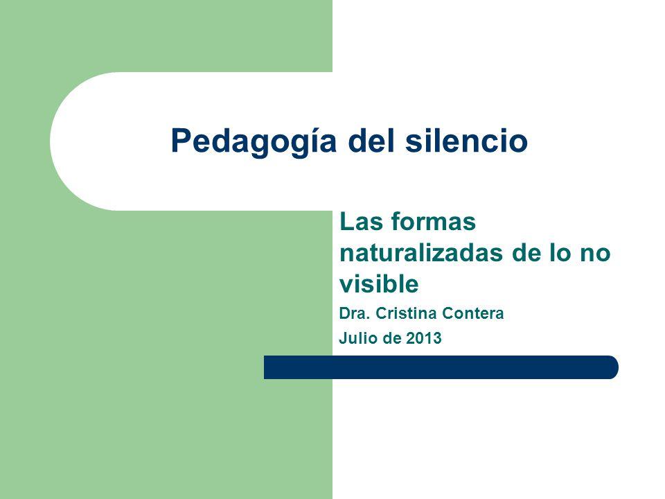 Pedagogía del silencio Las formas naturalizadas de lo no visible Dra.