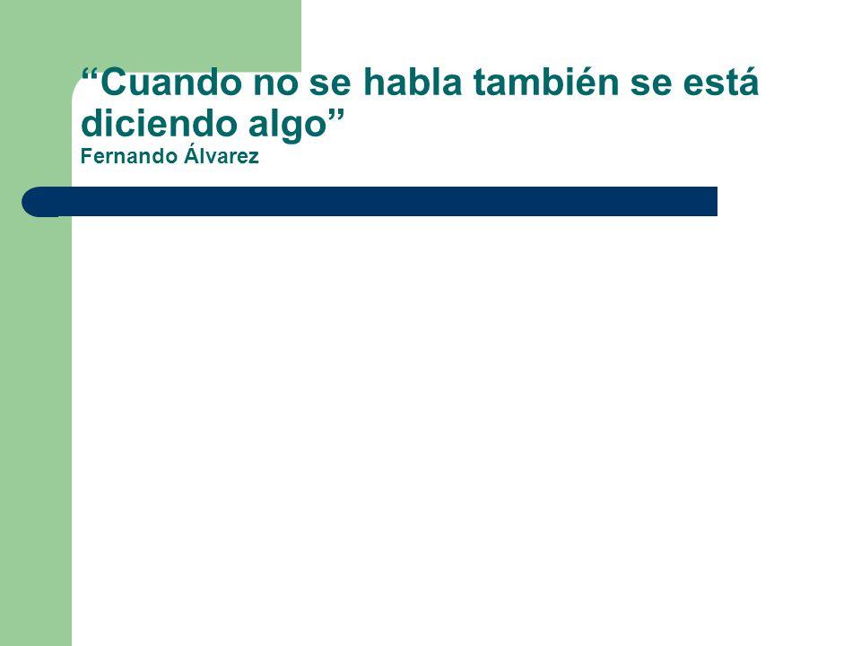 Cuando no se habla también se está diciendo algo Fernando Álvarez