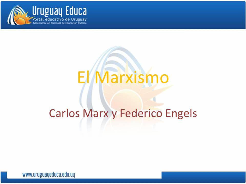 El Marxismo Carlos Marx y Federico Engels