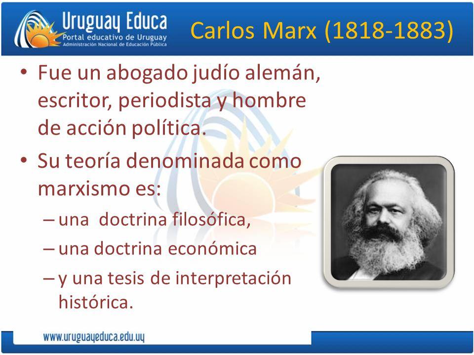 Carlos Marx (1818-1883) Fue un abogado judío alemán, escritor, periodista y hombre de acción política.