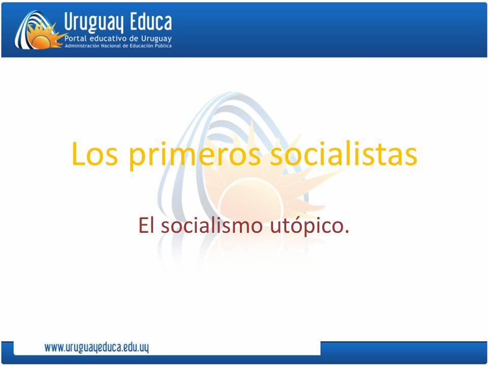 Los primeros socialistas El socialismo utópico.