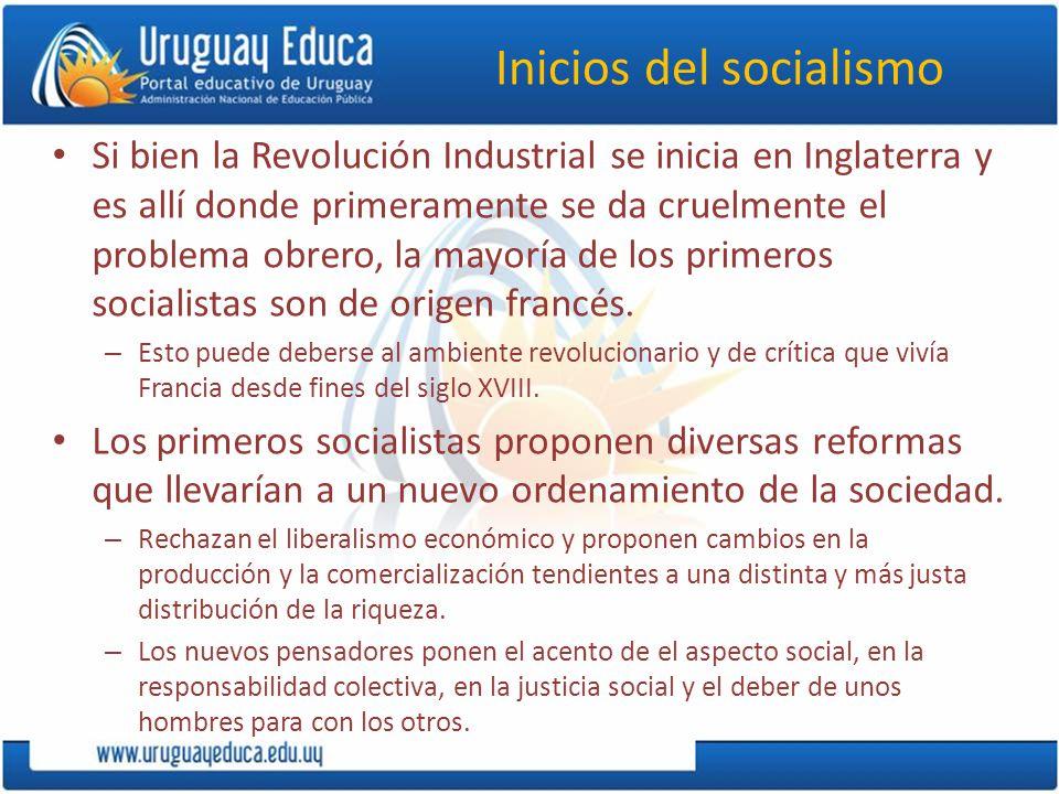 Inicios del socialismo Si bien la Revolución Industrial se inicia en Inglaterra y es allí donde primeramente se da cruelmente el problema obrero, la mayoría de los primeros socialistas son de origen francés.