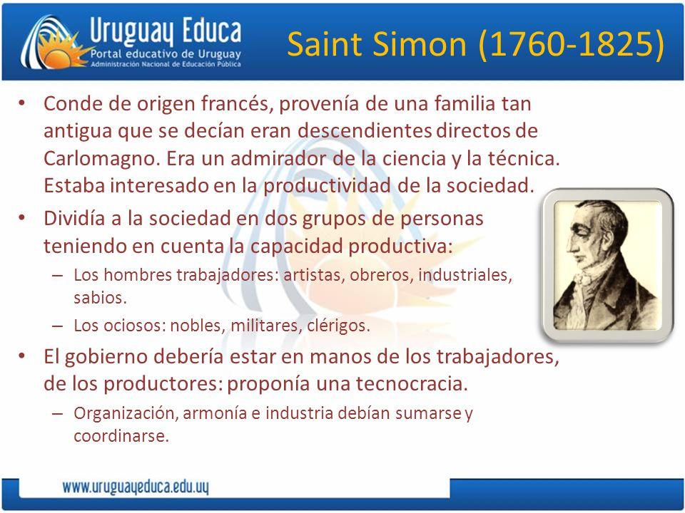 Saint Simon (1760-1825) Conde de origen francés, provenía de una familia tan antigua que se decían eran descendientes directos de Carlomagno.