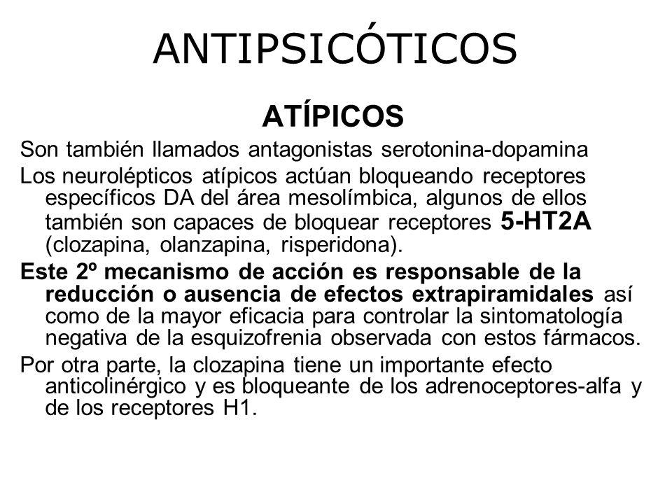 ANTIPSICÓTICOS ATÍPICOS Son también llamados antagonistas serotonina-dopamina Los neurolépticos atípicos actúan bloqueando receptores específicos DA del área mesolímbica, algunos de ellos también son capaces de bloquear receptores 5-HT2A (clozapina, olanzapina, risperidona).