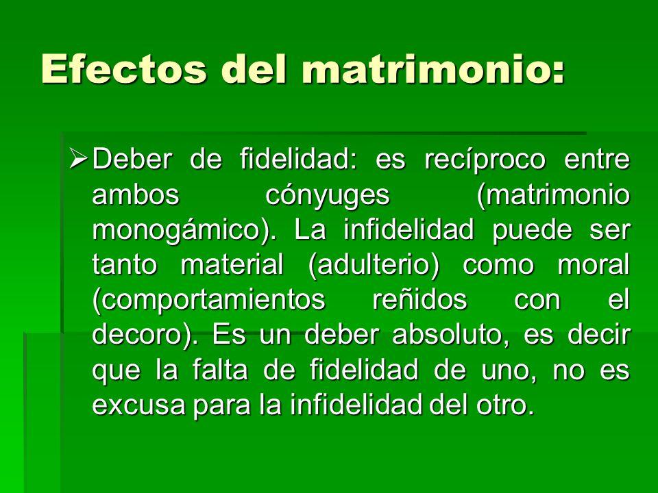 Efectos del matrimonio: Deber de fidelidad: es recíproco entre ambos cónyuges (matrimonio monogámico). La infidelidad puede ser tanto material (adulte