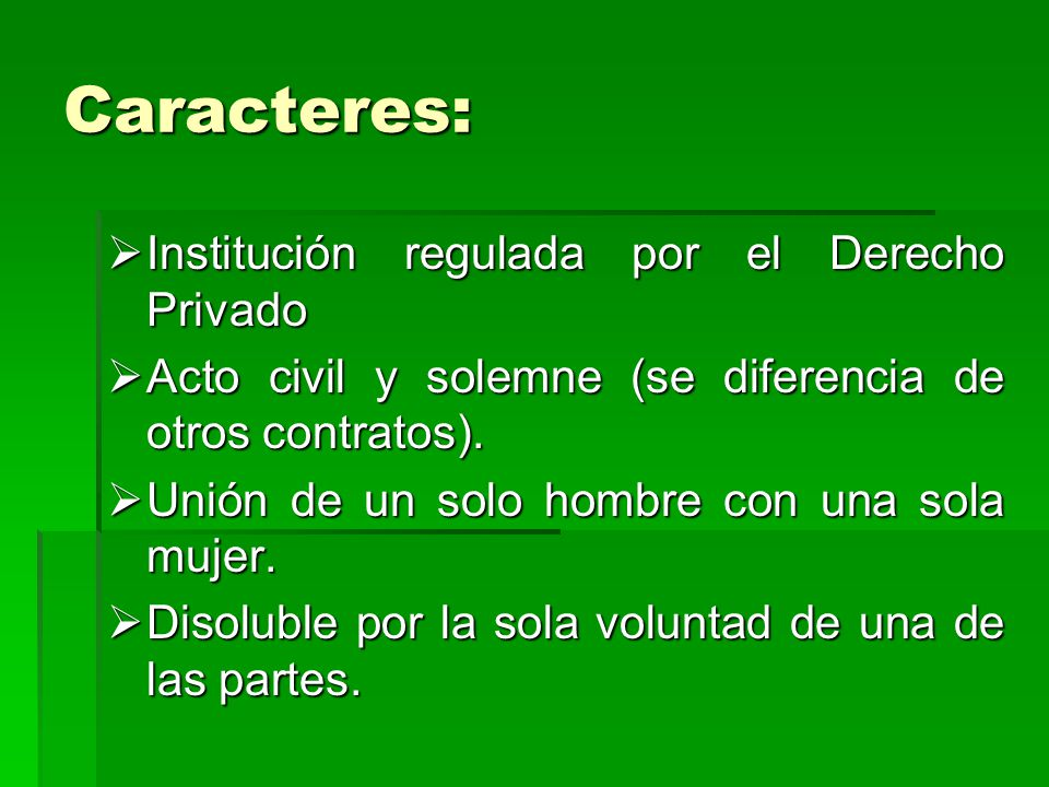 Caracteres: Institución regulada por el Derecho Privado Institución regulada por el Derecho Privado Acto civil y solemne (se diferencia de otros contr