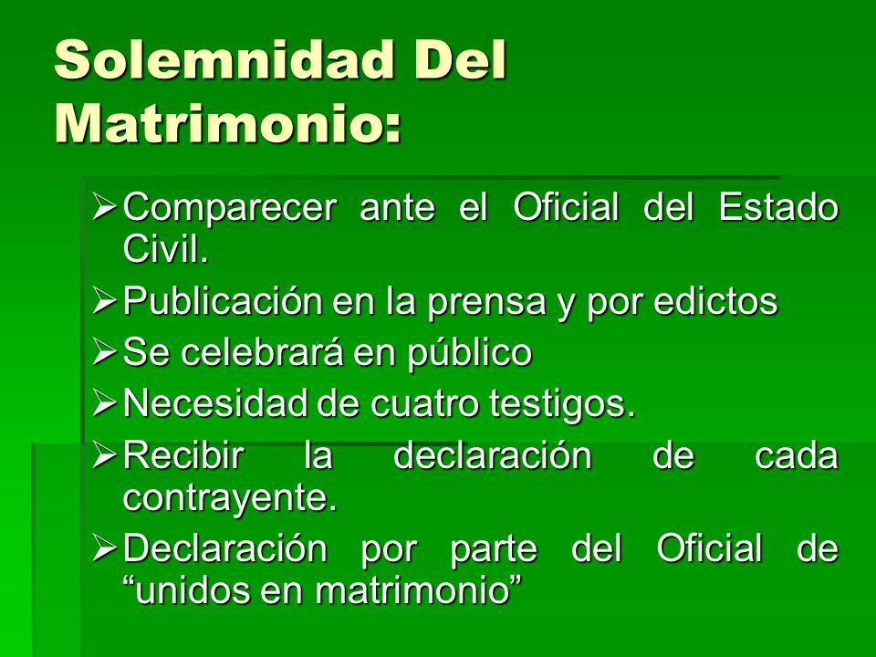 Solemnidad Del Matrimonio: Comparecer ante el Oficial del Estado Civil. Comparecer ante el Oficial del Estado Civil. Publicación en la prensa y por ed