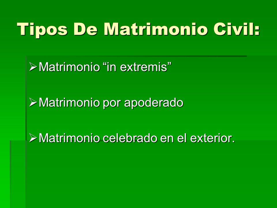 Tipos De Matrimonio Civil: Matrimonio in extremis Matrimonio in extremis Matrimonio por apoderado Matrimonio por apoderado Matrimonio celebrado en el