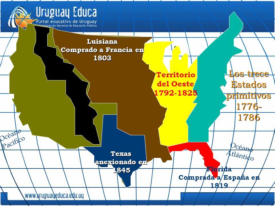 Texas anexionado en 1845 Territorio del Oeste 1792-1825 Luisiana Comprado a Francia en 1803 Océano Pacífico Los trece Estados primitivos 1776- 1786 Oc