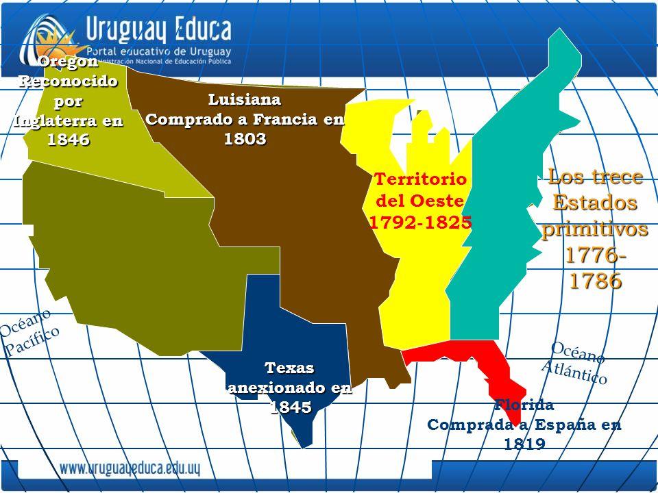 Texas anexionado en 1845 Oregon Reconocido por Inglaterra en 1846 Territorio del Oeste 1792-1825 Luisiana Comprado a Francia en 1803 Océano Pacífico L