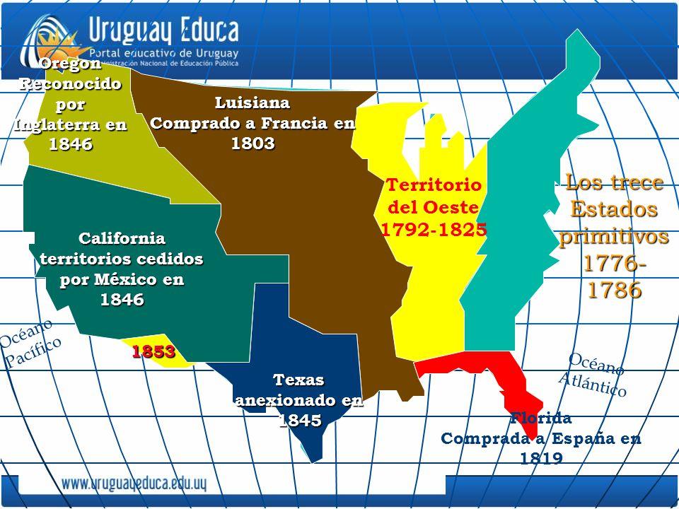 Oregon Reconocido por Inglaterra en 1846 Texas anexionado en 1845 California territorios cedidos por México en 1846 1853 Territorio del Oeste 1792-182