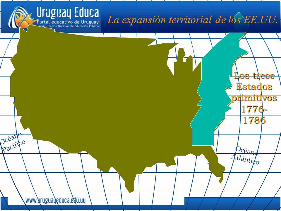 Océano Pacífico Los trece Estados primitivos 1776- 1786 La expansión territorial de los EE.UU. Océano Atlántico