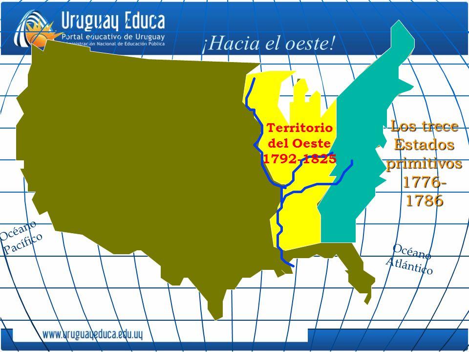 ¡Hacia el oeste! Territorio del Oeste 1792-1825 Océano Pacífico Los trece Estados primitivos 1776- 1786 Océano Atlántico