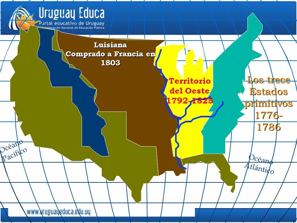 Territorio del Oeste 1792-1825 Luisiana Comprado a Francia en 1803 Océano Pacífico Los trece Estados primitivos 1776- 1786 Océano Atlántico