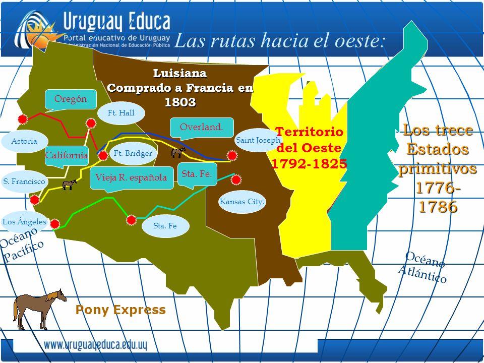 Las rutas hacia el oeste: Overland. Oregón California Vieja R. española Sta. Fe. Ft. Hall Ft. Bridger Los Ángeles S. Francisco Sta. Fe Kansas City. As