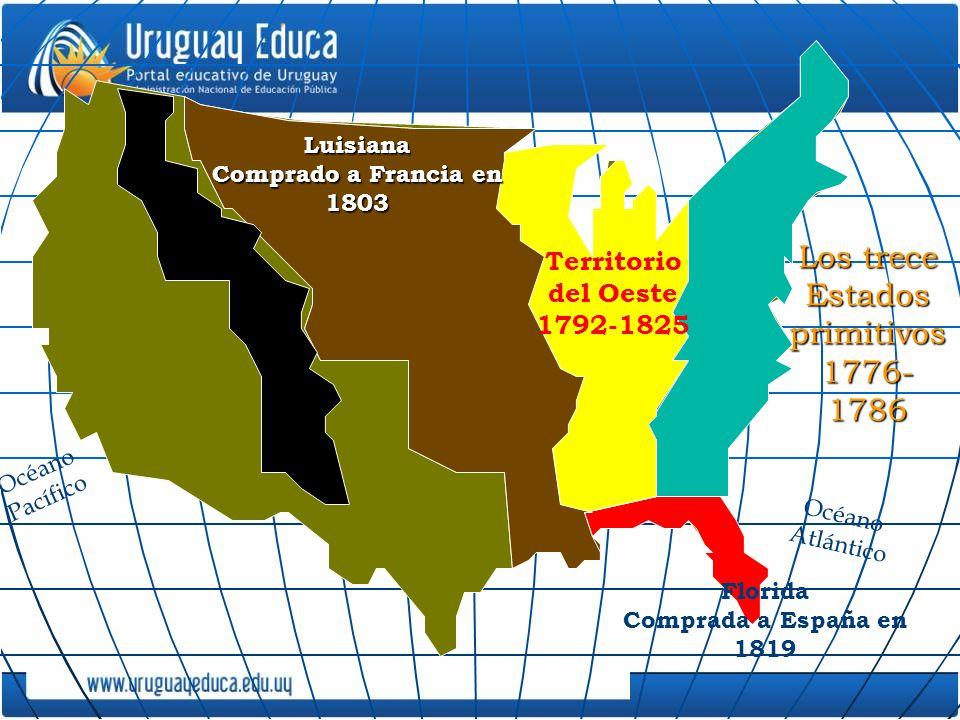 Florida Comprada a España en 1819 Territorio del Oeste 1792-1825 Luisiana Comprado a Francia en 1803 Océano Pacífico Los trece Estados primitivos 1776