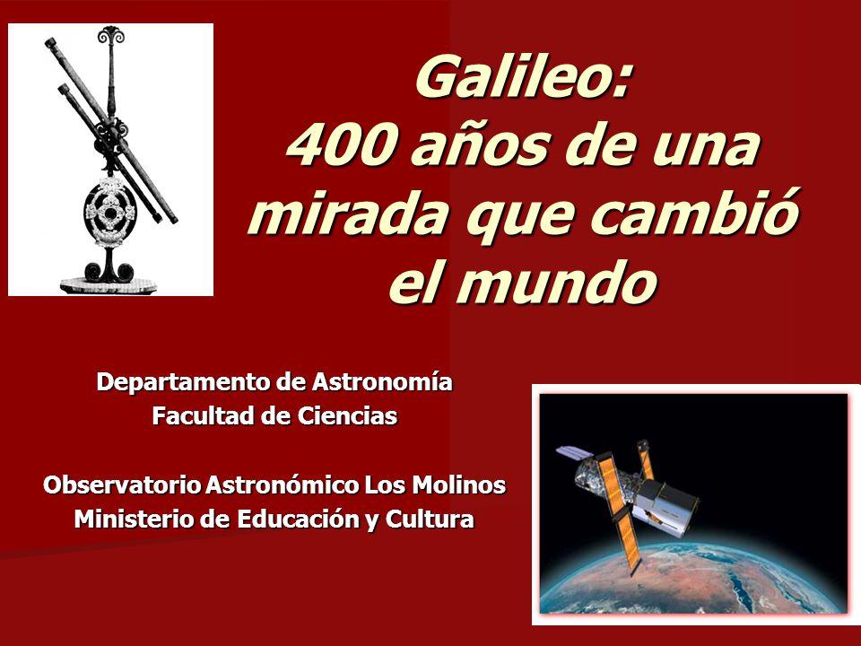 Galileo: 400 años de una mirada que cambió el mundo Departamento de Astronomía Facultad de Ciencias Observatorio Astronómico Los Molinos Ministerio de