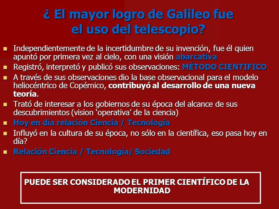 ¿ El mayor logro de Galileo fue el uso del telescopio? Independientemente de la incertidumbre de su invención, fue él quien apuntó por primera vez al