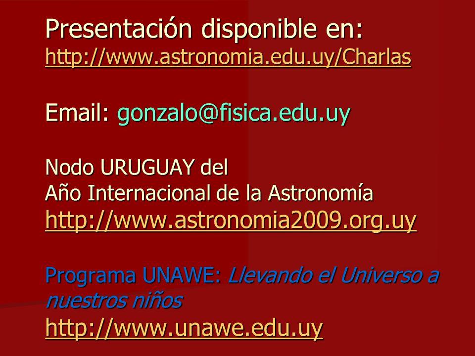 Presentación disponible en: http://www.astronomia.edu.uy/Charlas Email: gonzalo@fisica.edu.uy Nodo URUGUAY del Año Internacional de la Astronomía http