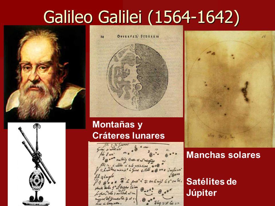 Galileo Galilei (1564-1642) Montañas y Cráteres lunares Satélites de Júpiter Manchas solares