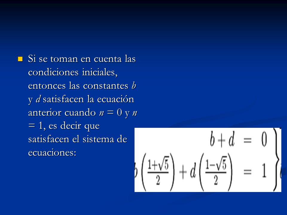 Si se toman en cuenta las condiciones iniciales, entonces las constantes b y d satisfacen la ecuación anterior cuando n = 0 y n = 1, es decir que sati
