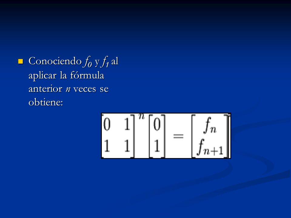 Conociendo f 0 y f 1 al aplicar la fórmula anterior n veces se obtiene: Conociendo f 0 y f 1 al aplicar la fórmula anterior n veces se obtiene: