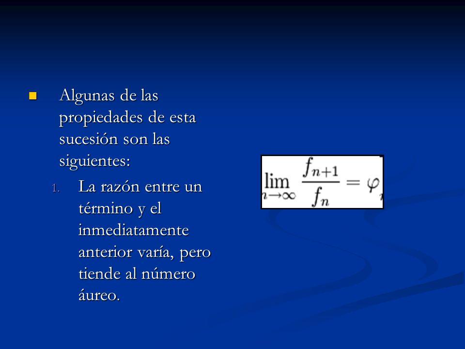 Algunas de las propiedades de esta sucesión son las siguientes: Algunas de las propiedades de esta sucesión son las siguientes: 1. La razón entre un t
