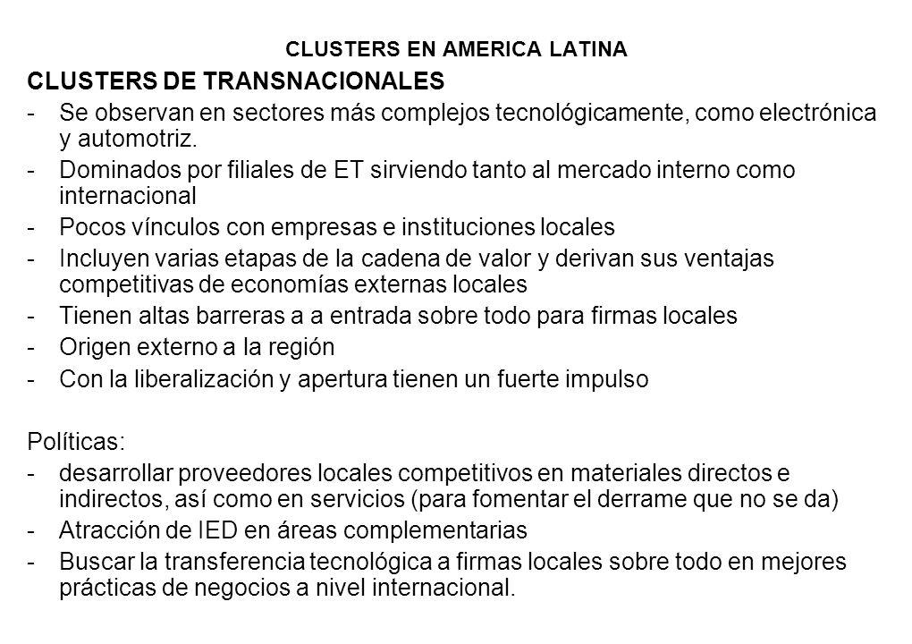 CLUSTERS EN AMERICA LATINA CLUSTERS DE TRANSNACIONALES -Se observan en sectores más complejos tecnológicamente, como electrónica y automotriz. -Domina