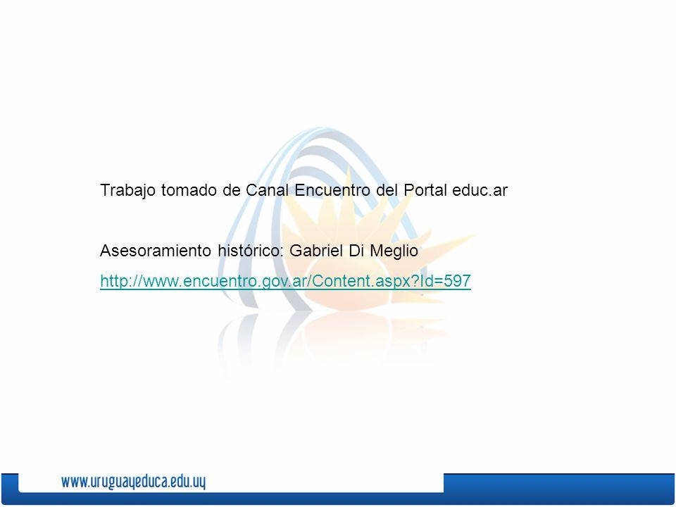 Trabajo tomado de Canal Encuentro del Portal educ.ar Asesoramiento histórico: Gabriel Di Meglio http://www.encuentro.gov.ar/Content.aspx?Id=597