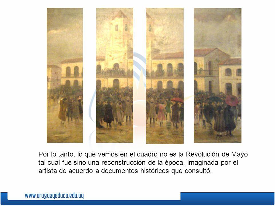Por lo tanto, lo que vemos en el cuadro no es la Revolución de Mayo tal cual fue sino una reconstrucción de la época, imaginada por el artista de acue