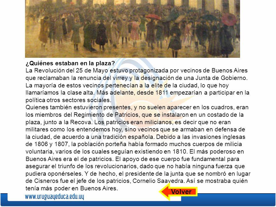 ¿Quiénes estaban en la plaza? La Revolución del 25 de Mayo estuvo protagonizada por vecinos de Buenos Aires que reclamaban la renuncia del virrey y la