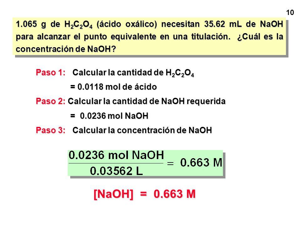 9 1.065 g de H 2 C 2 O 4 (ácido oxálico) necesitan 35.62 mL de NaOH para alcanzar el punto equivalente en una titulación. ¿Cuál es la concentración de