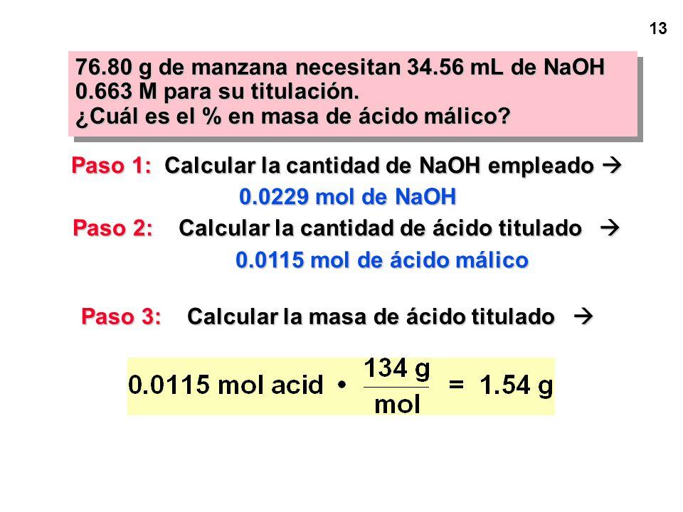 12 76.80 g de manzana necesitan 34.56 mL de NaOH 0.663 M para su titulación. ¿Cuál es el % en masa de ácido málico? Paso 1: Calcular la cantidad de Na