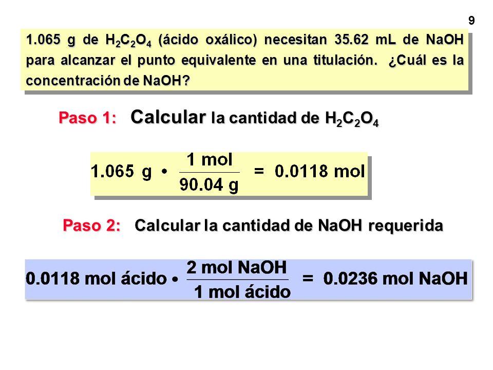 8 1.065 g de H 2 C 2 O 4 (ácido oxálico) necesitan 35.62 mL de NaOH para alcanzar el punto equivalente en una titulación. ¿Cuál es la concentración de