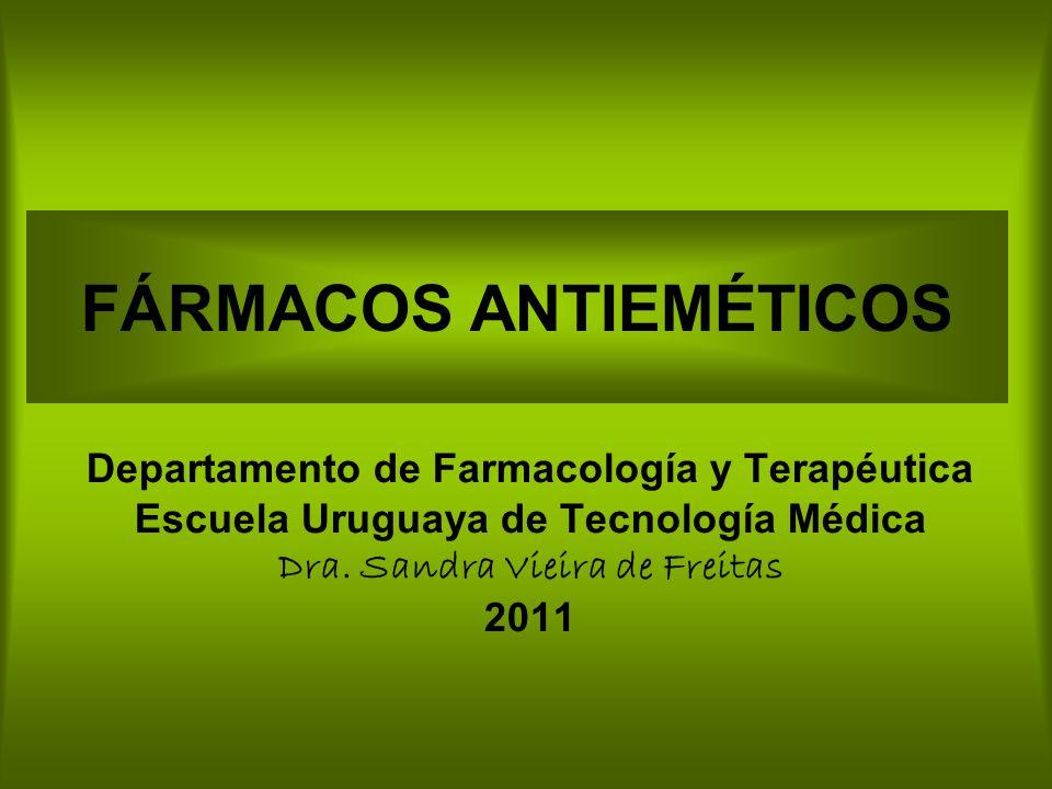 FÁRMACOS ANTIEMÉTICOS Departamento de Farmacología y Terapéutica Escuela Uruguaya de Tecnología Médica Dra. Sandra Vieira de Freitas 2011