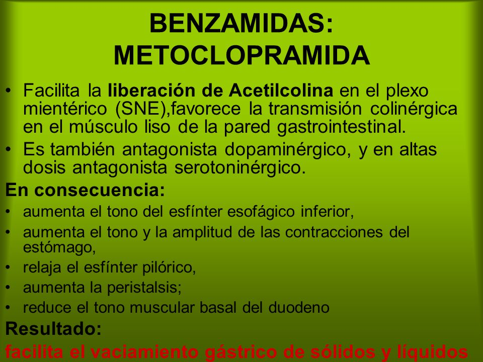 BENZAMIDAS: METOCLOPRAMIDA Facilita la liberación de Acetilcolina en el plexo mientérico (SNE),favorece la transmisión colinérgica en el músculo liso
