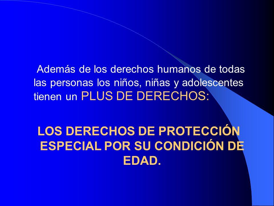 Además de los derechos humanos de todas las personas los niños, niñas y adolescentes tienen un PLUS DE DERECHOS: LOS DERECHOS DE PROTECCIÓN ESPECIAL P