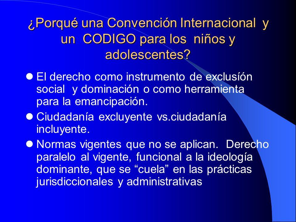 ¿Porqué una Convención Internacional y un CODIGO para los niños y adolescentes? El derecho como instrumento de exclusíón social y dominación o como he