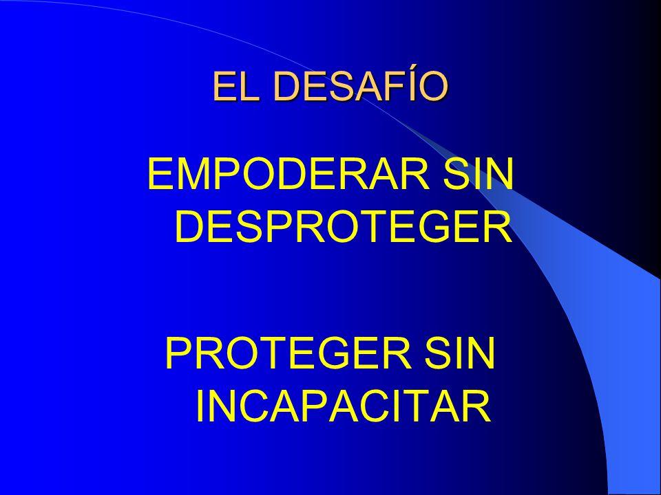 EL DESAFÍO EMPODERAR SIN DESPROTEGER PROTEGER SIN INCAPACITAR