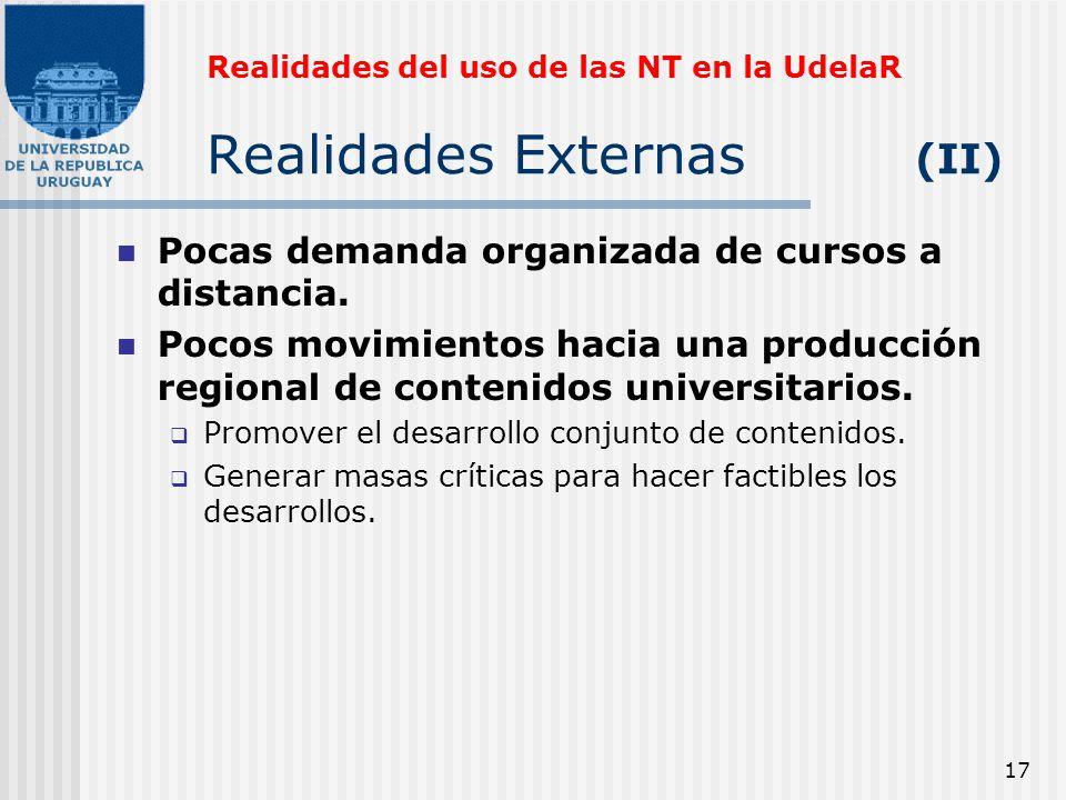 17 Realidades del uso de las NT en la UdelaR Realidades Externas (II) Pocas demanda organizada de cursos a distancia. Pocos movimientos hacia una prod