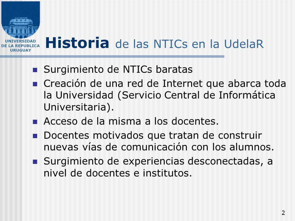 2 Historia de las NTICs en la UdelaR Surgimiento de NTICs baratas Creación de una red de Internet que abarca toda la Universidad (Servicio Central de
