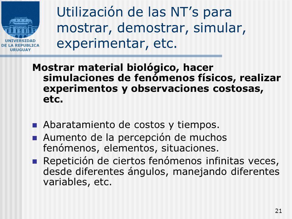21 Utilización de las NTs para mostrar, demostrar, simular, experimentar, etc. Mostrar material biológico, hacer simulaciones de fenómenos físicos, re