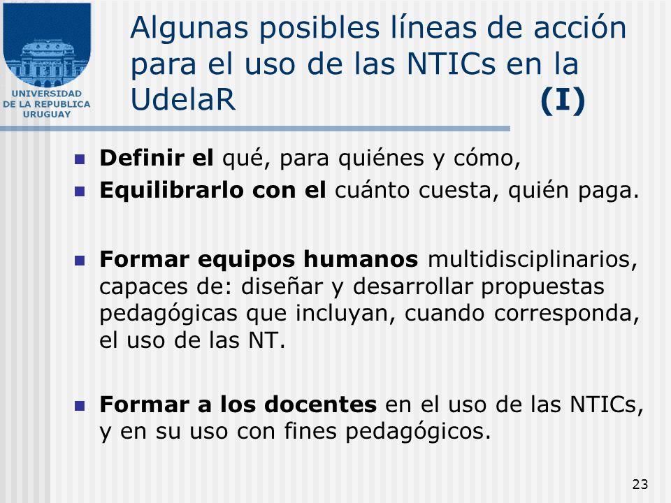 23 Algunas posibles líneas de acción para el uso de las NTICs en la UdelaR (I) Definir el qué, para quiénes y cómo, Equilibrarlo con el cuánto cuesta,