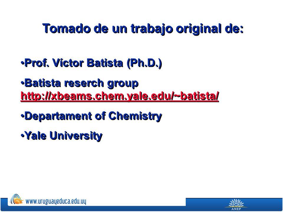 Tomado de un trabajo original de: Prof. Víctor Batista (Ph.D.) Batista reserch group http://xbeams.chem.yale.edu/~batista/ http://xbeams.chem.yale.edu